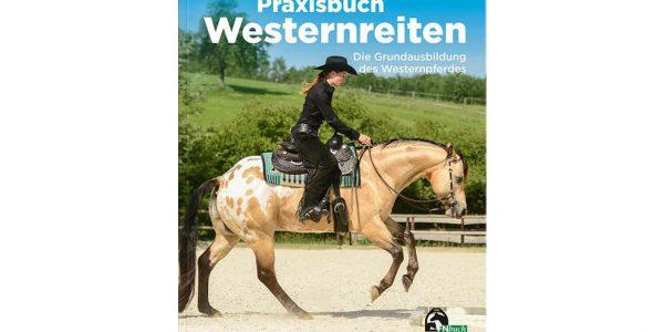Neuerscheinung: Praxisbuch Westernreiten – Die Grundausbildung des Westernpferdes